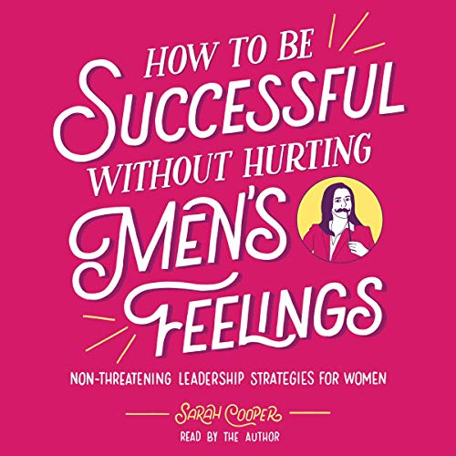 How to Be Successful Without Hurting Men's Feelings cover art