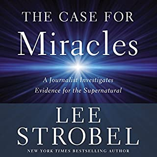 The Case for Miracles                   By:                                                                                                                                 Lee Strobel                               Narrated by:                                                                                                                                 Lee Strobel                      Length: 7 hrs and 58 mins     223 ratings     Overall 4.8