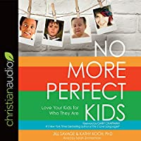 No More Perfect Kids: Love Your Kids for Who They Are 1683665368 Book Cover