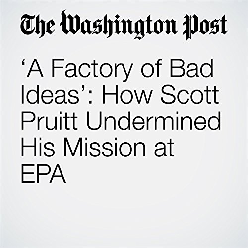 'A Factory of Bad Ideas': How Scott Pruitt Undermined His Mission at EPA copertina