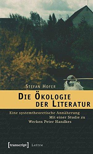 Die Ökologie der Literatur: Eine systemtheoretische Annäherung. Mit einer Studie zu Werken Peter Handkes (Lettre)