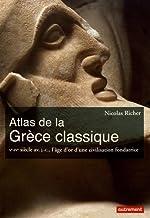Atlas de la Grèce classique - Ve-IVe siècle avant J-C, l'âge d'or d'une civilisation fondatrice de Claire Levasseur