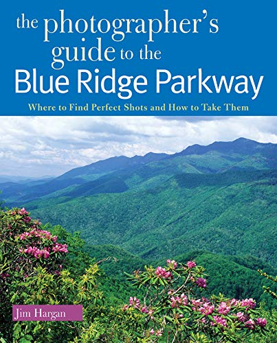 The Photographer's Guide to the Blue Ridge Parkway: Where to Find Perfect Shots and How to Take Them (The Photographer's Guide)