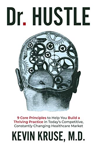 Dr. Hustle: 9 Core Principles to Help You Build a Thriving Practice in Today's Competitive, Constantly Changing Healthcare Market (English Edition)