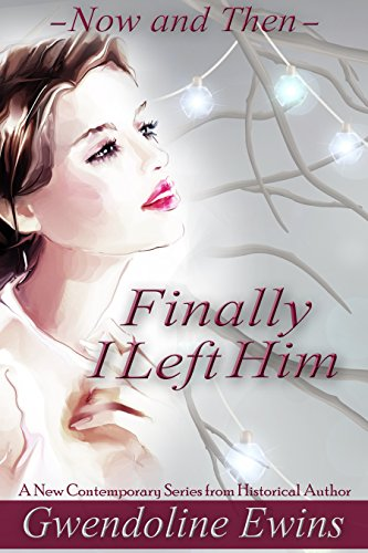 Book: Finally I Left Him (Now and Then Series Book 1) by Gwendoline Ewins