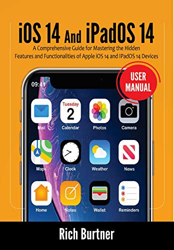 iOS 14 And iPadOS 14 User Manual: A Comprehensive Guide for Mastering the Hidden Features and Functionalities of Apple iOS 14 and IPadOS 14 Devices (English Edition)