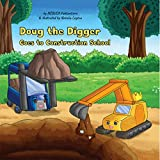 Doug the Digger Goes to Construction School!: A Fun Picture Book For 2-5 Year Olds (English Edition)