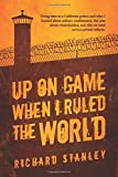 Up on Game: When I Ruled the World: Doing time in a California prison and what I learned about solitary confinement, the joke about rehabilitation, and why we need serious prison reform