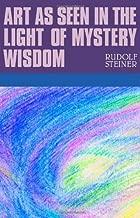 Art as Seen in the Light of Mystery Wisdom: (CW 275)