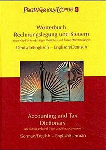Wörterbuch Rechnungslegung und Steuern. Accounting and Tax Dictionary. Einschließlich wichtiger Rechts- und Finanzterminologie. (hrsg. von ... Deutsch-Englisch / Englisch-Deutsch