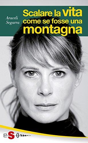 Scalare la vita come se fosse una montagna (Italian Edition)