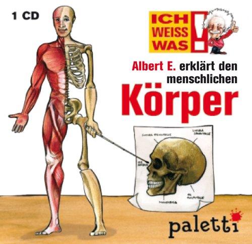 Ich weiss was! Albert E. erklärt die Welt den menschlichen Körper Kinder CD Hörbuch