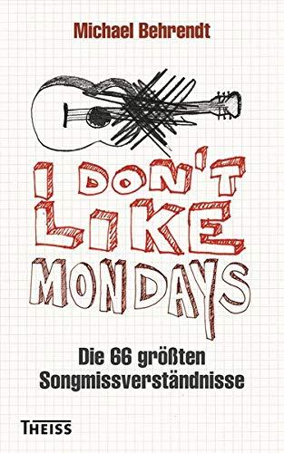 I don't like Mondays: Die 66 größten Songmissverständnisse
