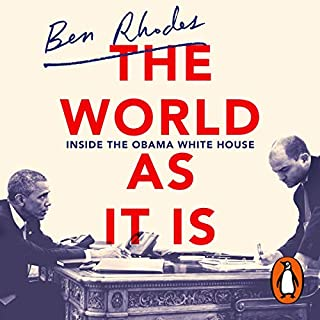 The World As It Is                   By:                                                                                                                                 Ben Rhodes                               Narrated by:                                                                                                                                 Ben Rhodes,                                                                                        Mark Deakins                      Length: 15 hrs and 45 mins     29 ratings     Overall 4.8