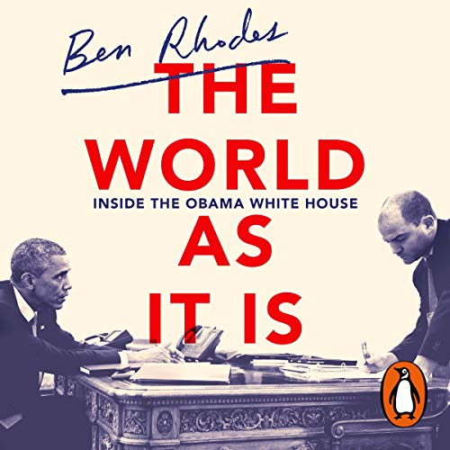 The World As It Is                   By:                                                                                                                                 Ben Rhodes                               Narrated by:                                                                                                                                 Ben Rhodes,                                                                                        Mark Deakins                      Length: 15 hrs and 45 mins     27 ratings     Overall 4.8