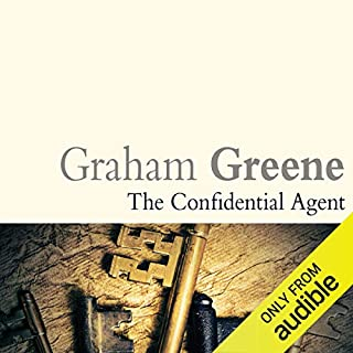 The Confidential Agent                   By:                                                                                                                                 Graham Greene                               Narrated by:                                                                                                                                 Tim Pigott-Smith                      Length: 8 hrs and 5 mins     43 ratings     Overall 4.1