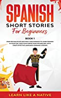 Spanish Short Stories for Beginners Book 1: Over 100 Dialogues and Daily Used Phrases to Learn Spanish in Your Car. Have Fun & Grow Your Vocabulary, with Crazy Effective Language Learning Lessons (Spanish for Adults)