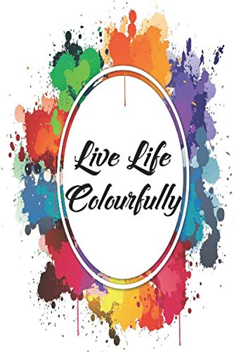 Live Life Colourfully!: 100 Page Stylish Sketchbook Blank White Pages 6x9 size