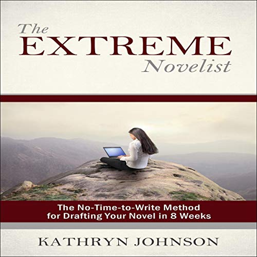 The Extreme Novelist: The No-Time-to-Write Method for Drafting Your Novel in 8 Weeks Audiobook By Kathryn M. Johnson cover art