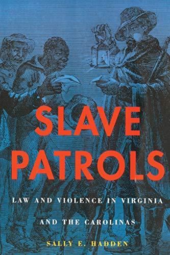 Slave Patrols: Law and Violence in Virginia and the Carolinas (Harvard Historical Studies)