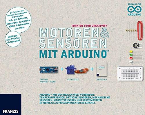 Franzis Maker Kit Sensoren und Motoren mit dem Arduino: Arduino™ mit der realen Welt verbinden: Temperatursensor, optische Sensoren, mechanische ... in mehr als 20 Praxisprojekten im Einsatz.