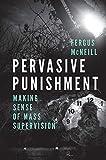 Pervasive Punishment: Making Sense of Mass Supervision