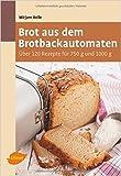 Brot aus dem Brotbackautomaten: Über 120 Rezepte für 750 g und 1000 g von Mirjam Beile ( 11. Juni 2015 )