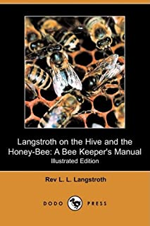 Langstroth on the Hive and the Honey-Bee: A Bee Keeper's Manual (Illustrated Edition) (Dodo Press)
