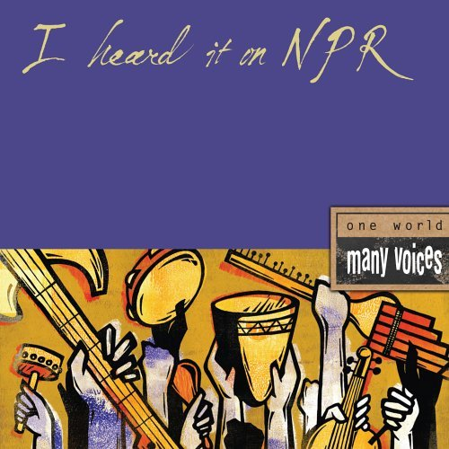 I Heard It on Npr: One World Many Voices by Various Artists