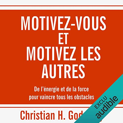 Couverture de Motivez-vous et motivez les autres. De l'énergie et de la force pour vaincre tous les obstacles