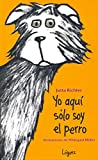 Yo Aqui Solo Soy El Perro (La joven colección)