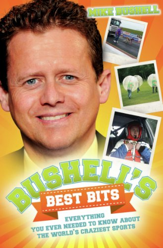 Bushell's Best Bits - Everything You Needed To Know About The World's Craziest Sports (English Edition)