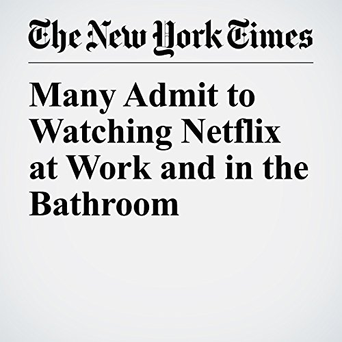 Many Admit to Watching Netflix at Work and in the Bathroom copertina