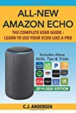 All-New Amazon Echo - The Complete User Guide: Learn to Use Your Echo Like A Pro (Alexa & Amazon Echo (3rd Gen) Setup and Tips)