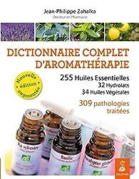 DICTIONNAIRE COMPLET D'AROMATHERAPIE NED par Jean-Philippe Zahalka