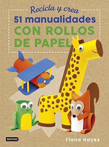 Recicla y crea. 51 manualidades con rollos de papel (Libros de entretenimiento)