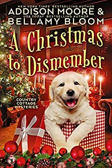 A Christmas to Dismember: Cozy Mystery (Country Cottage Mysteries Book 12) by [Addison Moore, Bellamy  Bloom]