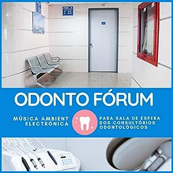 Odonto Fórum - Música Ambient Electrónica para Sala de Espera dos Consultórios Odontológicos