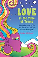 Love in the Time of Trump: A Jagged Memoir of the Psychedelic 60s, Today's Politics and Religion