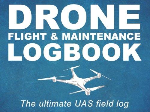 Drone Flight & Maintenance Logbook: The ultimate UAS field log