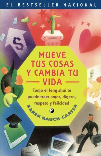 Mueve tus cosas y cambia tu vida (Move Your Stuff, Change Your Life): Como el feng shui te puede traer amor, dinero, respeto y felicidad (How to Use ... Respect and Happiness) (Spanish Edition)