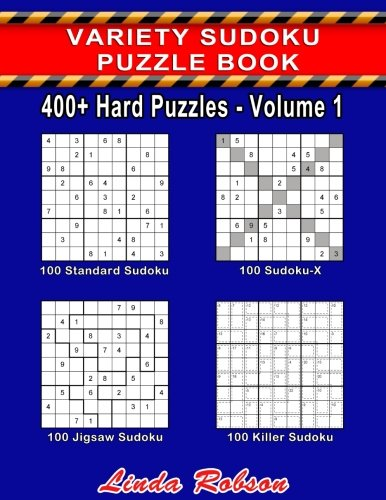Variety Sudoku Puzzle Book 400+ Hard Puzzles Volume 1: 400+ Hard Sudoku Puzzles for Adults (400+ Hard Assorted Sudoku Puzzles)