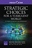 Strategic Choices for a Turbulent World: In Pursuit of Security and Opportunity (Strategic Rethink)