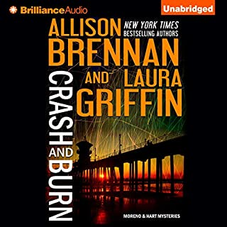 Crash and Burn     Moreno & Hart Mysteries, Book 1              Written by:                                                                                                                                 Allison Brennan,                                                                                        Laura Griffin                               Narrated by:                                                                                                                                 Joyce Bean,                                                                                        Kate Rudd                      Length: 6 hrs and 54 mins     Not rated yet     Overall 0.0