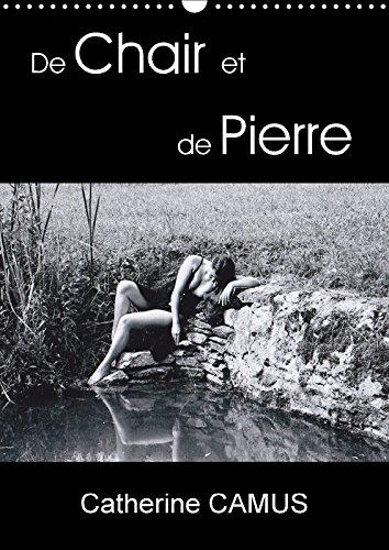 De Chair et de Pierre (Calendrier mural 2018 DIN A3 vertical): Photos de femmes dont la rondeur et la douceur de la chair contrastent avec ... ... Avec L'angulosite Et La Durete De La Pierre.