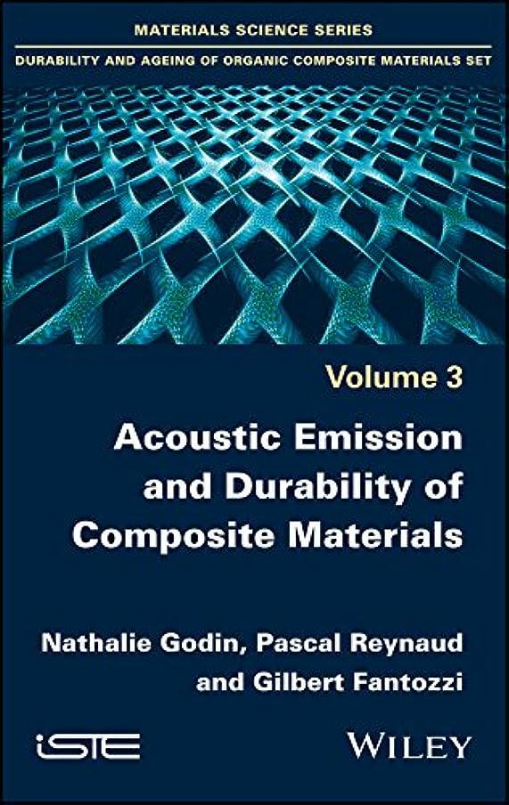 アトラスシネマリテラシーAcoustic Emission and Durability of Composite Materials (Materials Science: Durability and Ageing of Organic Composite Materials Book 3) (English Edition)