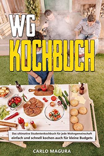 WG-Kochbuch: Das ultimative Studentenkochbuch für jede Wohngemeinschaft – einfach und schnell kochen auch für kleine Budgets