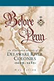 Before Penn: An Illustrated History of The Delaware River Colonies 1609 - 1682