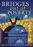 Bridges Out of Poverty: Strategies for Professional and Communities Revised 2009 edition by Philip E. DeVol, Ruby K. Payne, Terie Dreussi Smith (2001) Paperback