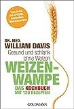 Weizenwampe - Das Kochbuch: Gesund und schlank ohne Weizen. Mit 120 Rezepten - Vom Autor des SPIEGEL-Bestsellers 'Weizenwampe' -